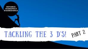 TACKLING THE 3 D's! Part 2